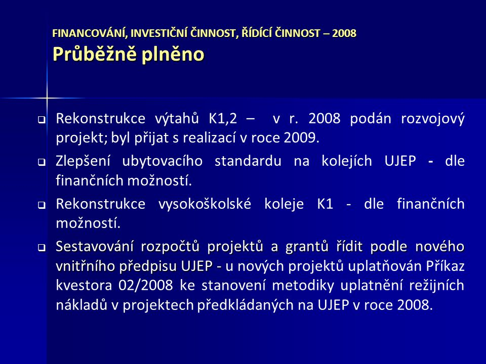FINANCOVÁNÍ, INVESTIČNÍ ČINNOST, ŘÍDÍCÍ ČINNOST – 2008 Průběžně plněno   Rekonstrukce výtahů K1,2 – v r.