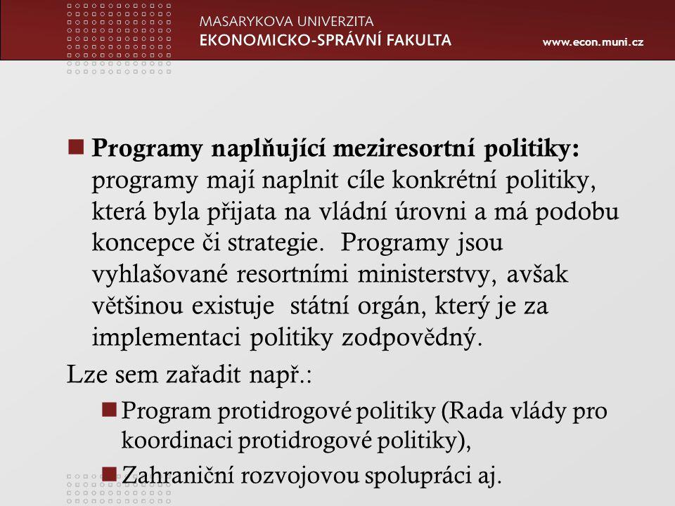 www.econ.muni.cz Programy napl ň ující meziresortní politiky: programy mají naplnit cíle konkrétní politiky, která byla p ř ijata na vládní úrovni a má podobu koncepce č i strategie.
