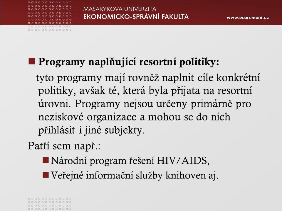 www.econ.muni.cz Programy napl ň ující resortní politiky: tyto programy mají rovn ěž naplnit cíle konkrétní politiky, avšak té, která byla p ř ijata na resortní úrovni.