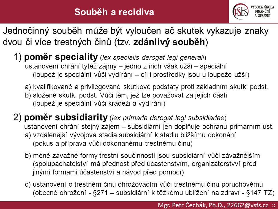 Mgr. Petr Čechák, Ph.D., 22662@vsfs.cz :: Souběh a recidiva Jednočinný souběh může být vyloučen ač skutek vykazuje znaky dvou či více trestných činů (