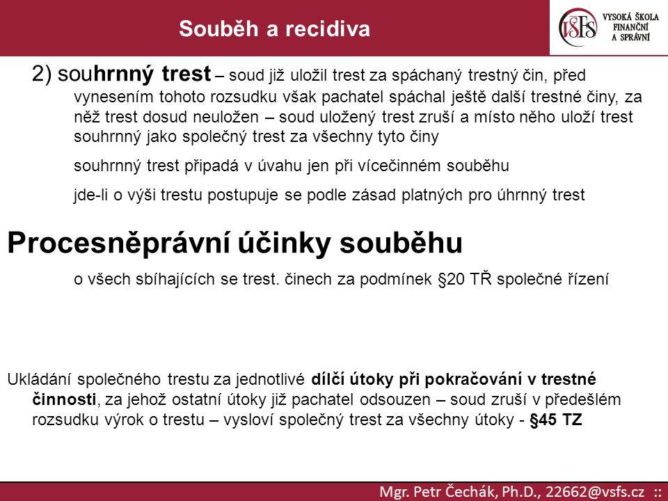 Mgr. Petr Čechák, Ph.D., 22662@vsfs.cz :: Souběh a recidiva 2) souhrnný trest – soud již uložil trest za spáchaný trestný čin, před vynesením tohoto r