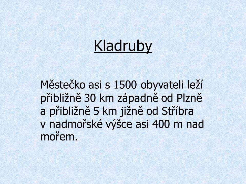 Kladruby Městečko asi s 1500 obyvateli leží přibližně 30 km západně od Plzně a přibližně 5 km jižně od Stříbra v nadmořské výšce asi 400 m nad mořem.