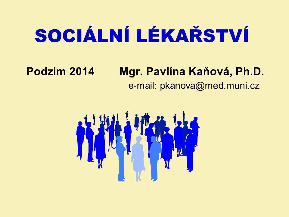 SOCIÁLNÍ LÉKAŘSTVÍ Podzim 2014 Mgr. Pavlína Kaňová, Ph.D. e-mail: pkanova@med.muni.cz