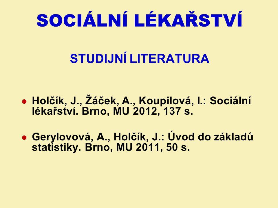 SOCIÁLNÍ LÉKAŘSTVÍ STUDIJNÍ LITERATURA Holčík, J., Žáček, A., Koupilová, I.: Sociální lékařství. Brno, MU 2012, 137 s. Gerylovová, A., Holčík, J.: Úvo