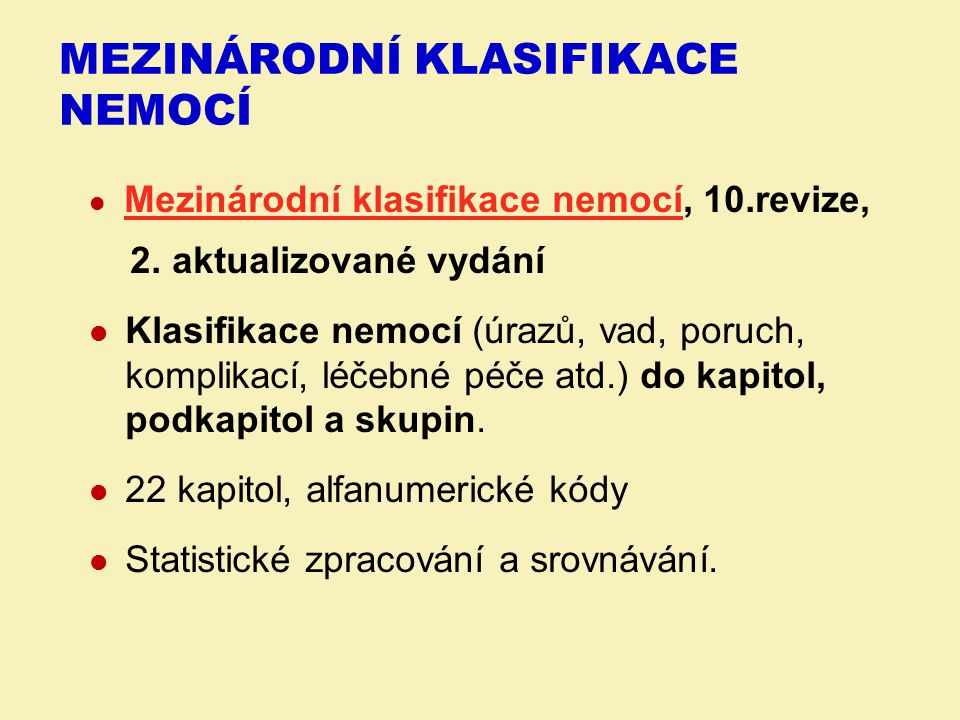 MEZINÁRODNÍ KLASIFIKACE NEMOCÍ Mezinárodní klasifikace nemocí, 10.revize, Mezinárodní klasifikace nemocí 2. aktualizované vydání Klasifikace nemocí (ú