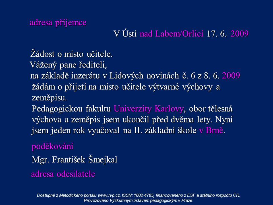 V Ústí nad Labem/Orlicí 17. 6. 2009 V Ústí nad Labem/Orlicí 17. 6. 2009 Žádost o místo učitele. Žádost o místo učitele. Vážený pane řediteli, Vážený p