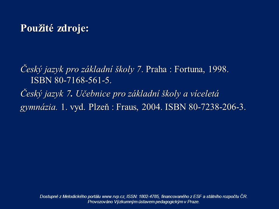 Použité zdroje: Český jazyk pro základní školy 7. Praha : Fortuna, 1998. ISBN 80-7168-561-5. Český jazyk 7. Učebnice pro základní školy a víceletá gym