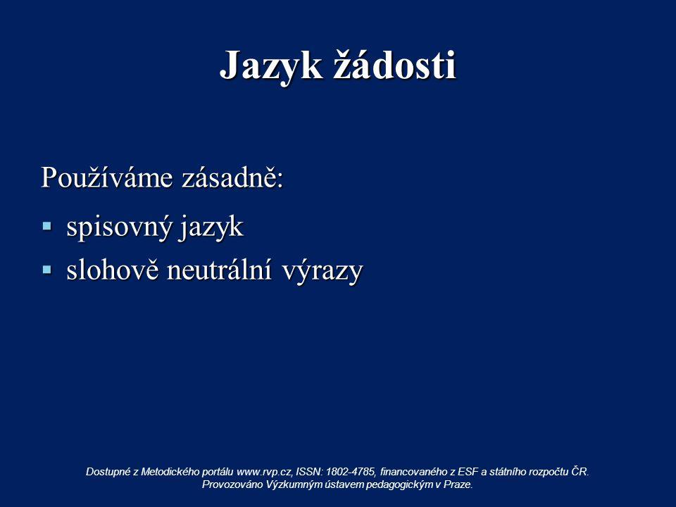 Jazyk žádosti Používáme zásadně:  spisovný jazyk  slohově neutrální výrazy Dostupné z Metodického portálu www.rvp.cz, ISSN: 1802-4785, financovaného