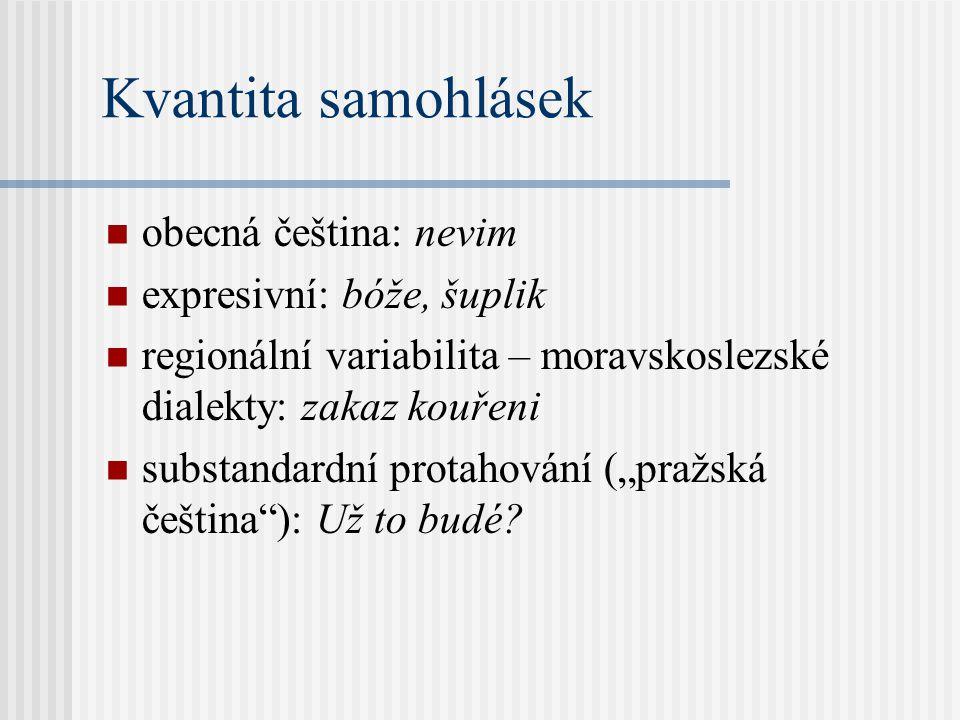 Kvalita samohlásek Otevřenost lidový [li ̞ dovi:] vs. ledový Slovinsko vs. Slovensko Centralizace Nech toho. [nәxtohә] Zavírání Nech toho. [ne ̝ xto ̝