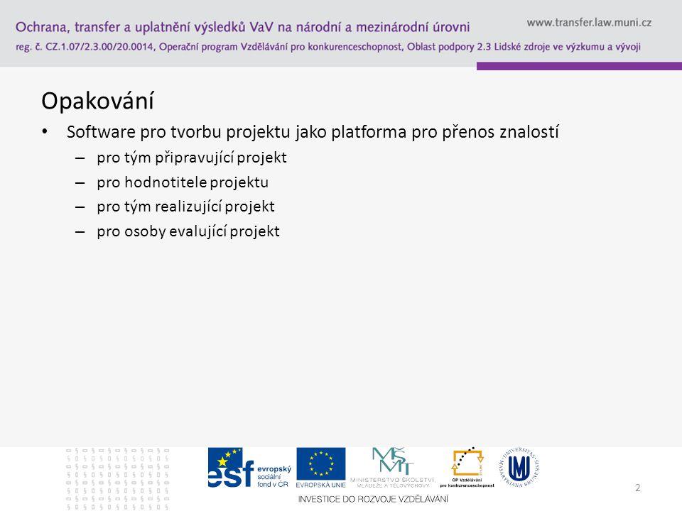 Opakování Software pro tvorbu projektu jako platforma pro přenos znalostí – pro tým připravující projekt – pro hodnotitele projektu – pro tým realizující projekt – pro osoby evalující projekt 2