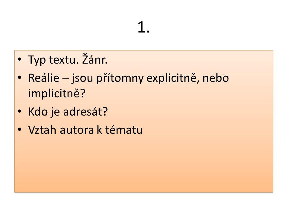 1. Typ textu. Žánr. Reálie – jsou přítomny explicitně, nebo implicitně? Kdo je adresát? Vztah autora k tématu Typ textu. Žánr. Reálie – jsou přítomny