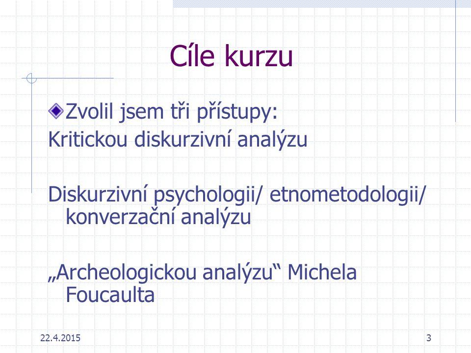 """3 Cíle kurzu Zvolil jsem tři přístupy: Kritickou diskurzivní analýzu Diskurzivní psychologii/ etnometodologii/ konverzační analýzu """"Archeologickou ana"""