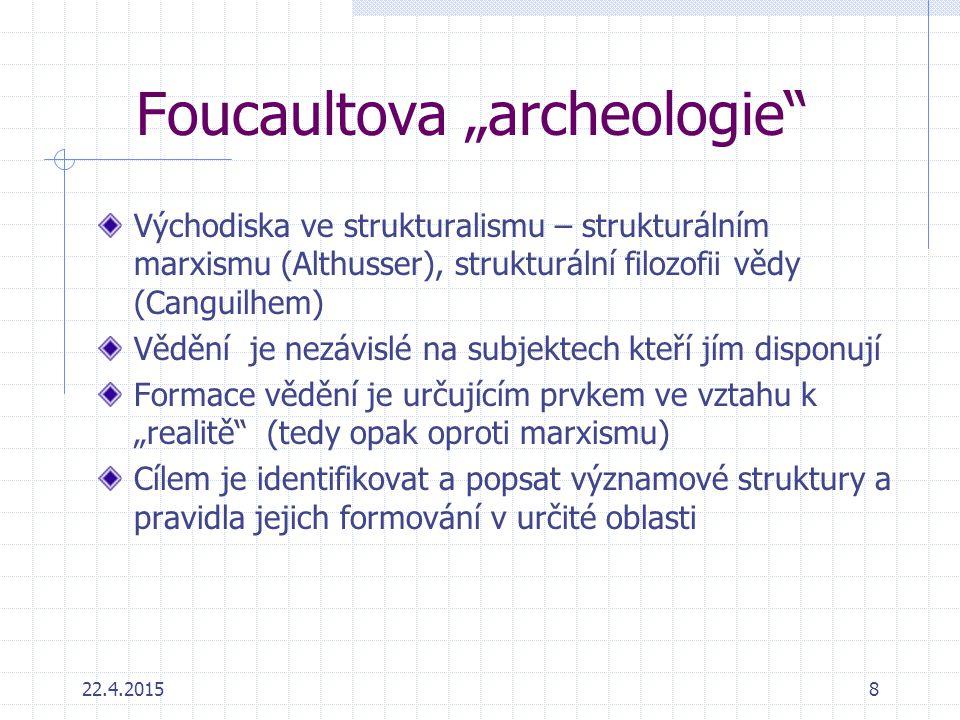 """22.4.20158 Foucaultova """"archeologie"""" Východiska ve strukturalismu – strukturálním marxismu (Althusser), strukturální filozofii vědy (Canguilhem) Věděn"""