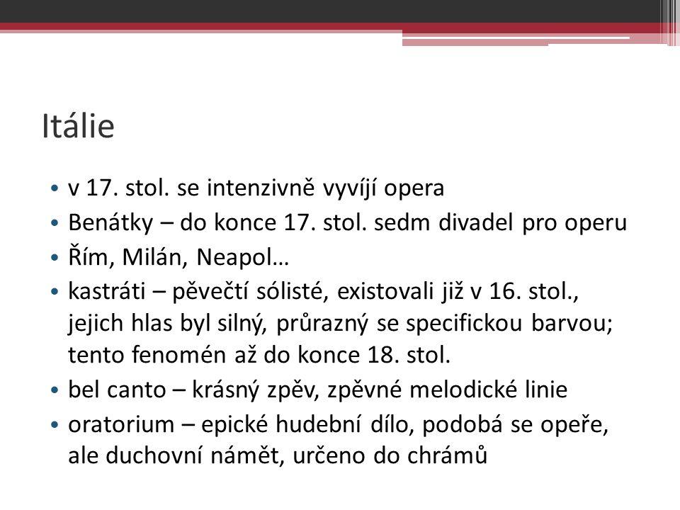 Itálie v 17. stol. se intenzivně vyvíjí opera Benátky – do konce 17. stol. sedm divadel pro operu Řím, Milán, Neapol… kastráti – pěvečtí sólisté, exis