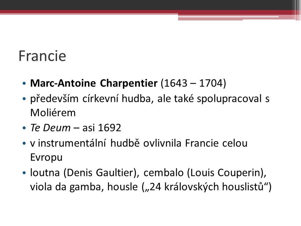 Francie Marc-Antoine Charpentier (1643 – 1704) především církevní hudba, ale také spolupracoval s Moliérem Te Deum – asi 1692 v instrumentální hudbě o
