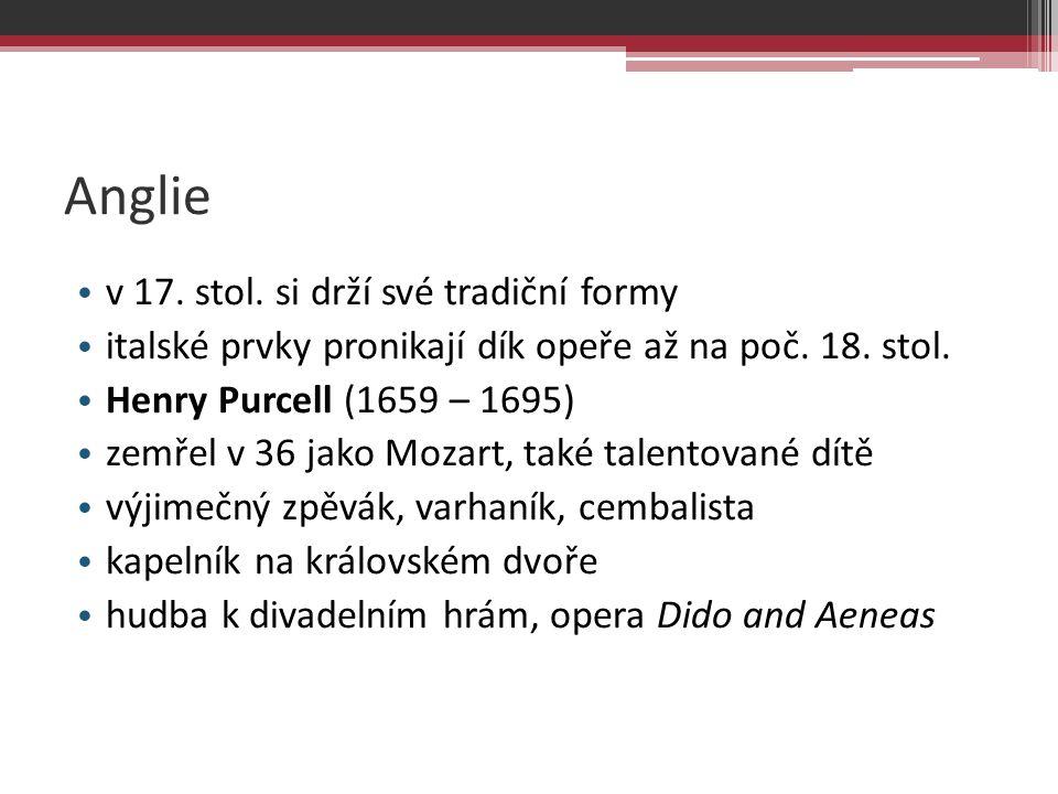 Anglie v 17. stol. si drží své tradiční formy italské prvky pronikají dík opeře až na poč. 18. stol. Henry Purcell (1659 – 1695) zemřel v 36 jako Moza