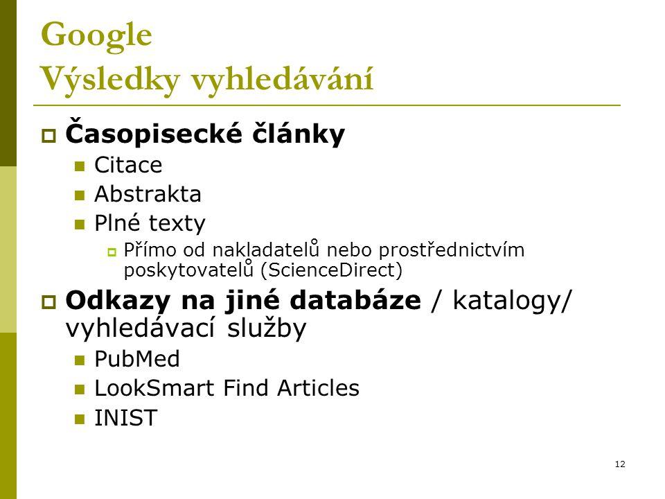 12 Google Výsledky vyhledávání  Časopisecké články Citace Abstrakta Plné texty  Přímo od nakladatelů nebo prostřednictvím poskytovatelů (ScienceDirect)  Odkazy na jiné databáze / katalogy/ vyhledávací služby PubMed LookSmart Find Articles INIST