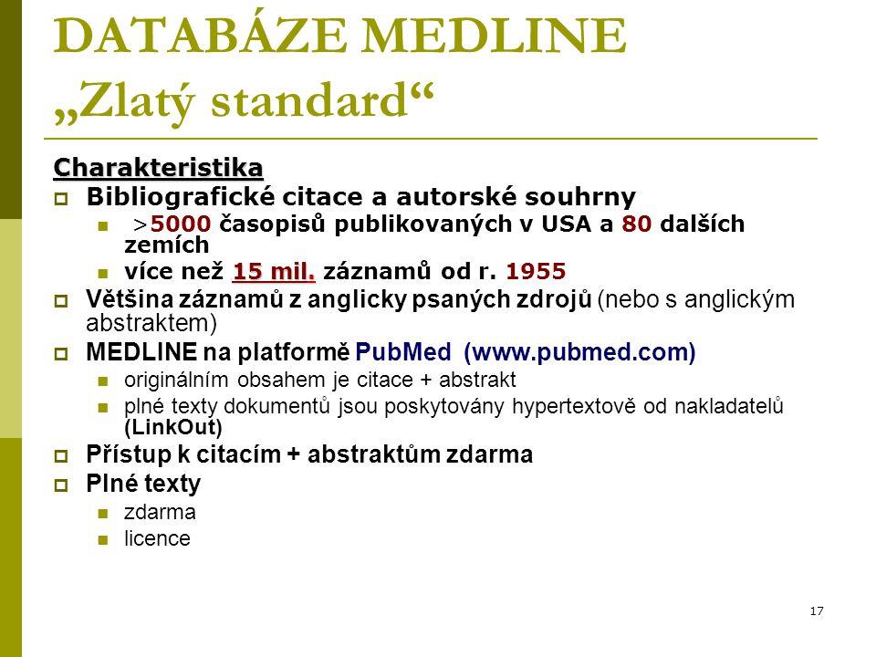 """17 DATABÁZE MEDLINE """"Zlatý standard Charakteristika  Bibliografické citace a autorské souhrny >5000 časopisů publikovaných v USA a 80 dalších zemích 15 mil."""