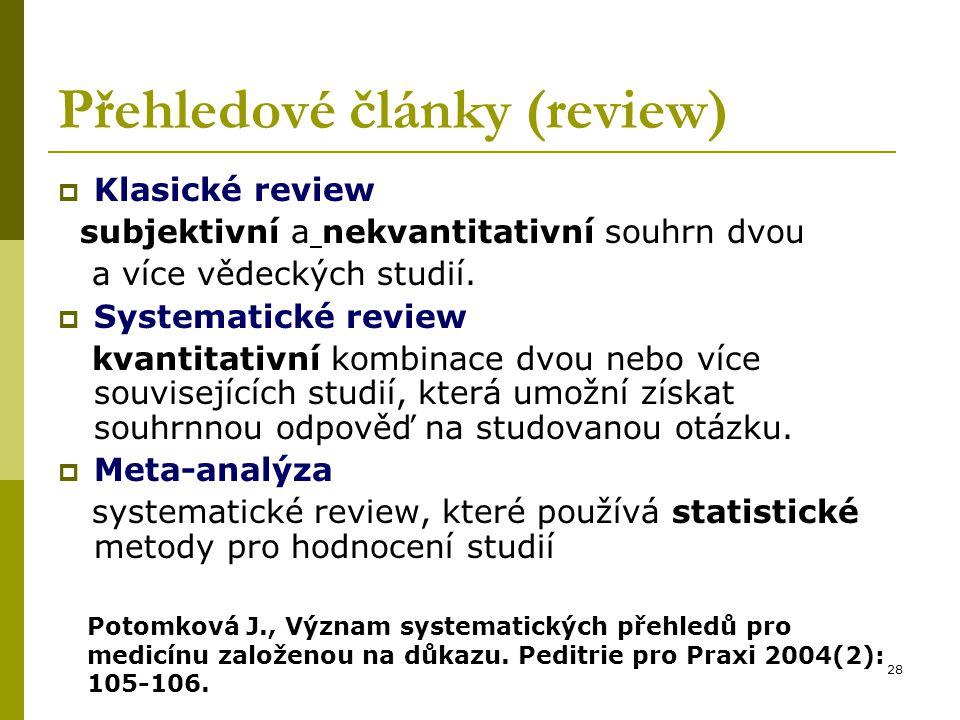 28 Přehledové články (review)  Klasické review subjektivní a nekvantitativní souhrn dvou a více vědeckých studií.