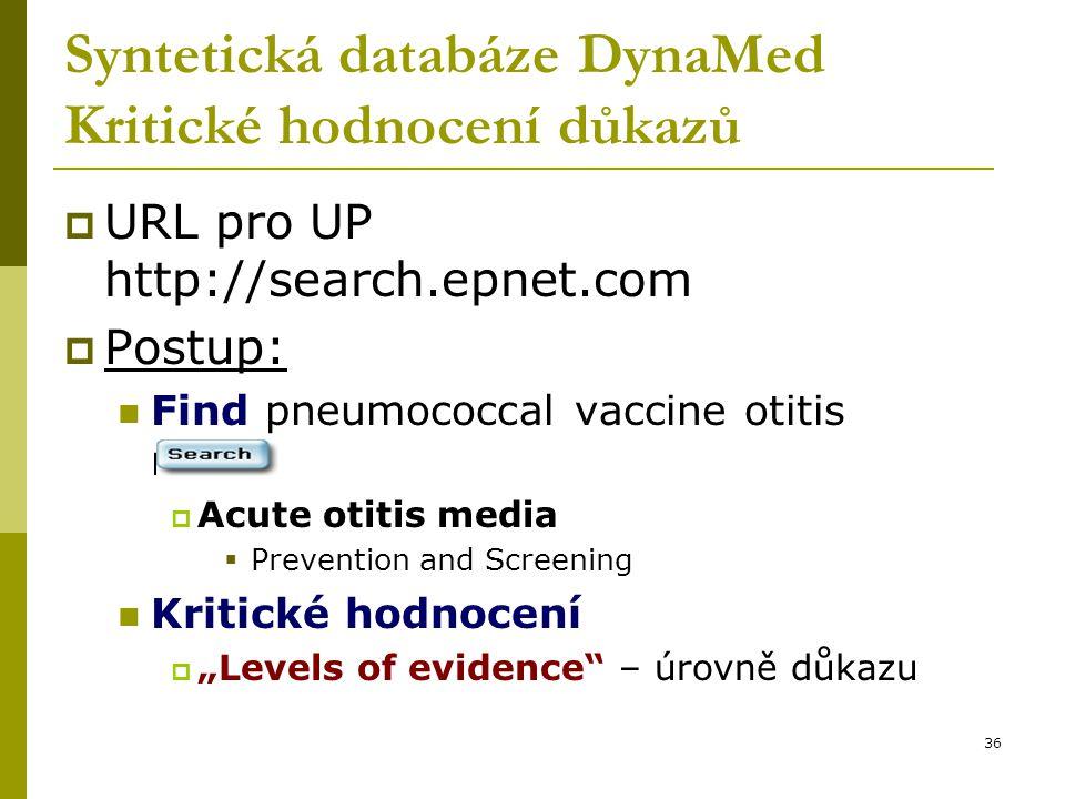 """36 Syntetická databáze DynaMed Kritické hodnocení důkazů  URL pro UP http://search.epnet.com  Postup: Find pneumococcal vaccine otitis media  Acute otitis media  Prevention and Screening Kritické hodnocení  """"Levels of evidence – úrovně důkazu"""