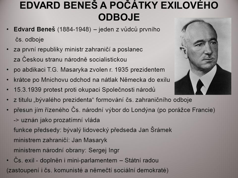 EDVARD BENEŠ A POČÁTKY EXILOVÉHO ODBOJE Edvard Beneš (1884-1948) – jeden z vůdců prvního čs. odboje za první republiky ministr zahraničí a poslanec za