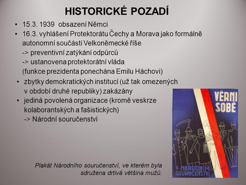 15.3. 1939 obsazení Němci 16.3. vyhlášení Protektorátu Čechy a Morava jako formálně autonomní součásti Velkoněmecké říše -> preventivní zatýkání odpůr