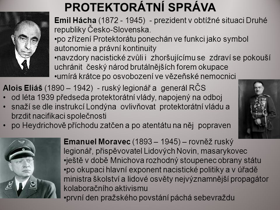 PROTEKTORÁTNÍ SPRÁVA Emil Hácha (1872 - 1945) - prezident v obtížné situaci Druhé republiky Česko-Slovenska. po zřízení Protektorátu ponechán ve funkc