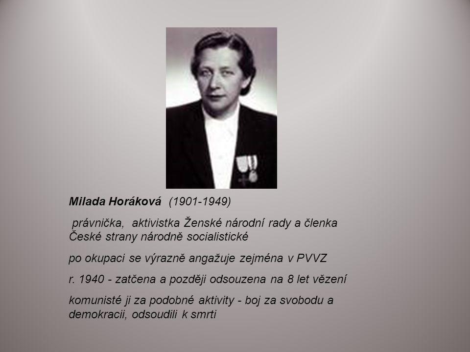 Milada Horáková (1901-1949) právnička, aktivistka Ženské národní rady a členka České strany národně socialistické po okupaci se výrazně angažuje zejmé