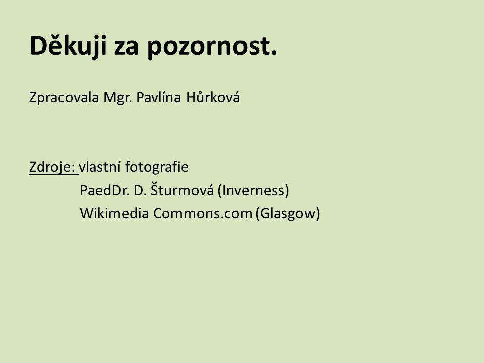 Děkuji za pozornost. Zpracovala Mgr. Pavlína Hůrková Zdroje: vlastní fotografie PaedDr.