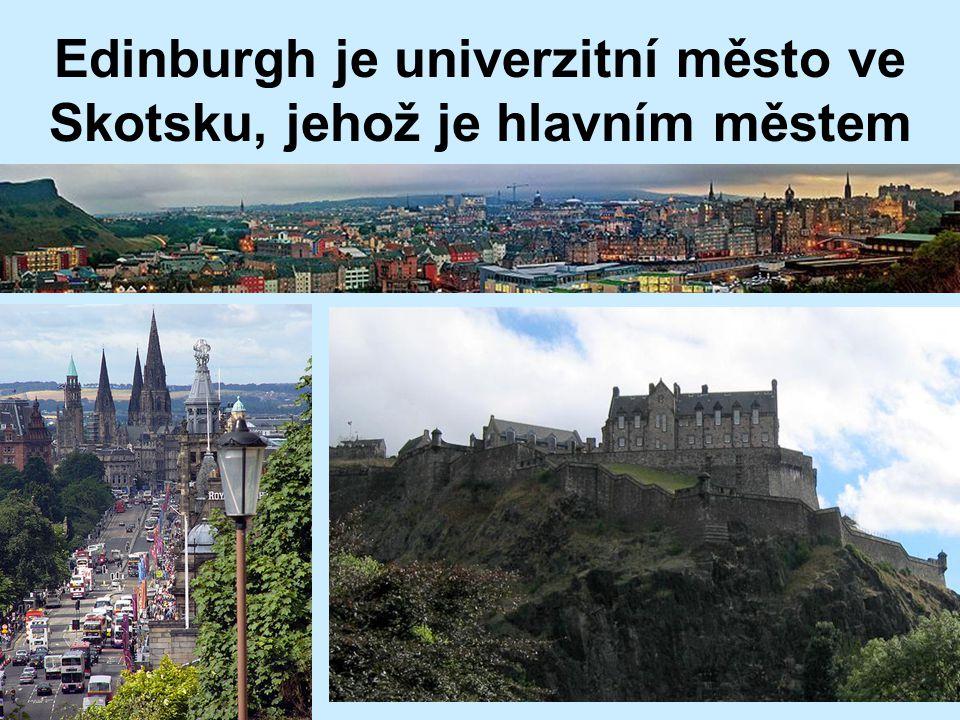 Edinburgh je univerzitní město ve Skotsku, jehož je hlavním městem