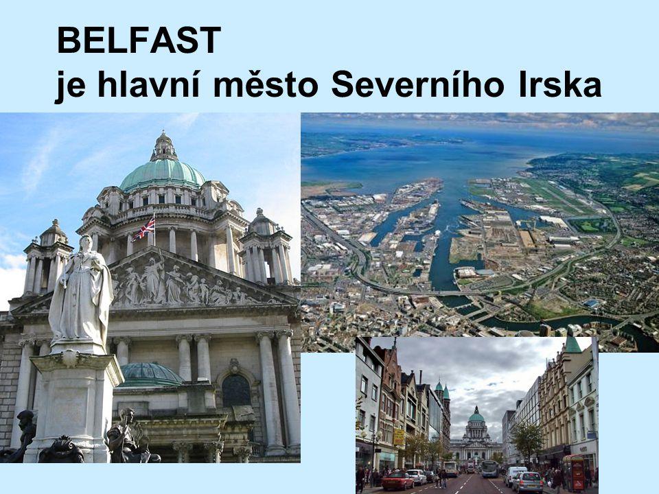 BELFAST je hlavní město Severního Irska