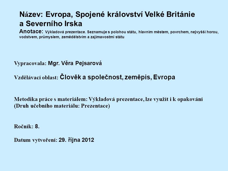 N á zev: Evropa, Spojené království Velké Británie a Severního Irska Anotace: Výkladová prezentace. Seznamuje s polohou státu, hlavním městem, povrche