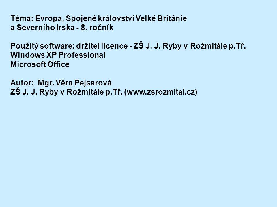 Téma: Evropa, Spojené království Velké Británie a Severního Irska - 8. ročník Použitý software: držitel licence - ZŠ J. J. Ryby v Rožmitále p.Tř. Wind