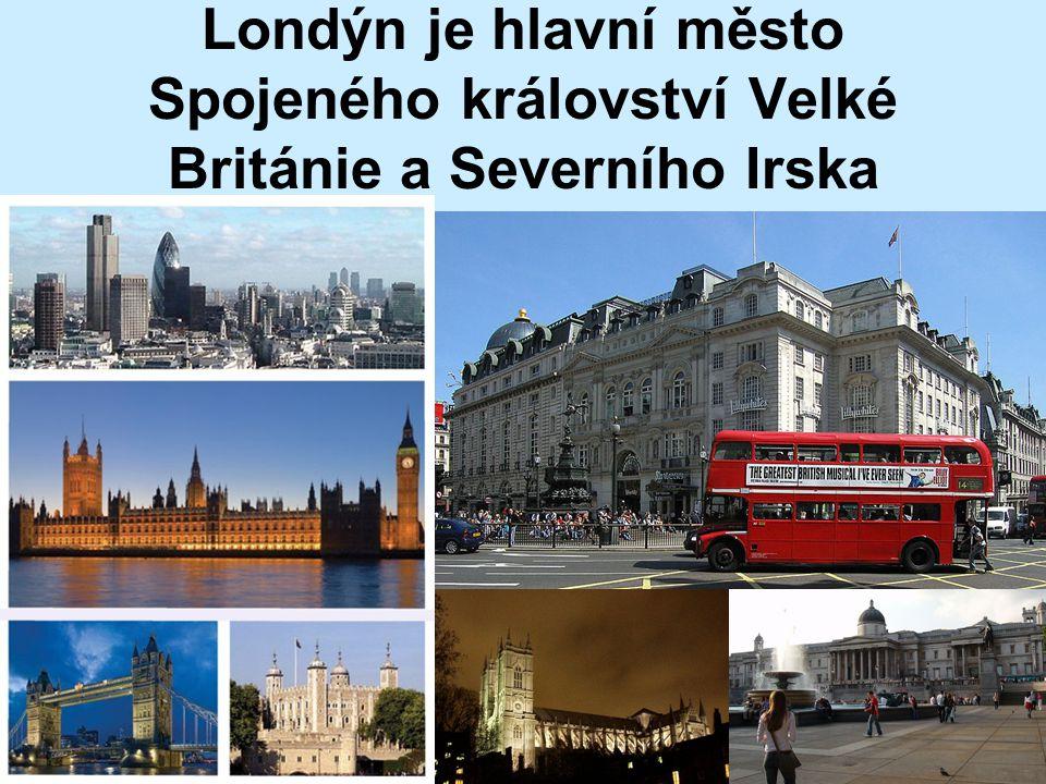 Londýn je hlavní město Spojeného království Velké Británie a Severního Irska