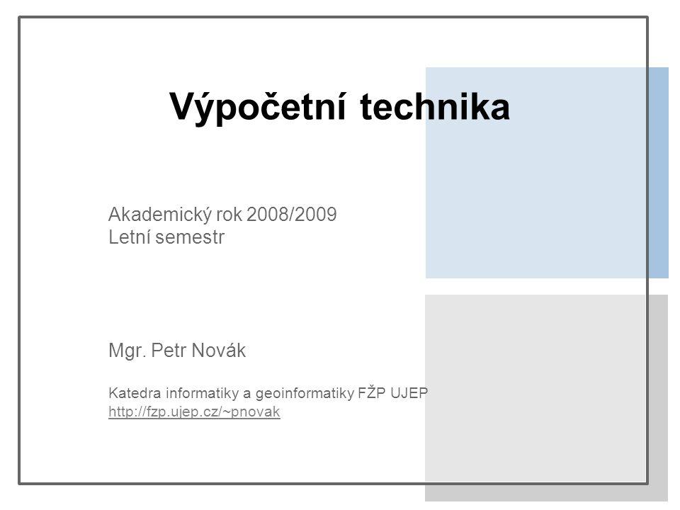 Výpočetní technika Akademický rok 2008/2009 Letní semestr Mgr.