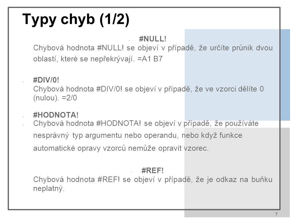 7 Typy chyb (1/2) ● #NULL. Chybová hodnota #NULL.