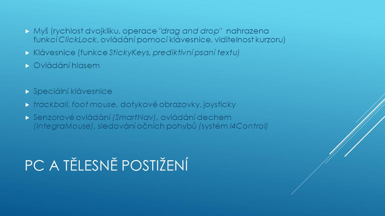 PC A SMYSLOVĚ POSTIŽENÍ  SW pomůcky většinou zdarma obsaženy v základních verzích OS  Nastavení vzhledu oken  Rozšíření obrazovky  Kurzor pro psaní  Zobrazení zvuků