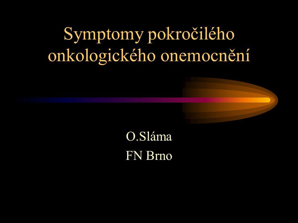 Symptomy pokročilého onkologického onemocnění O.Sláma FN Brno