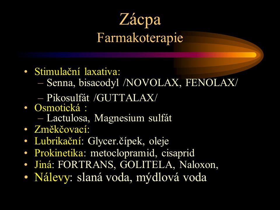 Zácpa Farmakoterapie Stimulační laxativa: –Senna, bisacodyl /NOVOLAX, FENOLAX/ –Pikosulfát /GUTTALAX/ Osmotická : –Lactulosa, Magnesium sulfát Změkčovací: Parafin, LAFINOL Lubrikační: Glycer.čípek, oleje Prokinetika: metoclopramid, cisaprid Jiná: FORTRANS, GOLITELA, Naloxon, Nálevy: slaná voda, mýdlová voda
