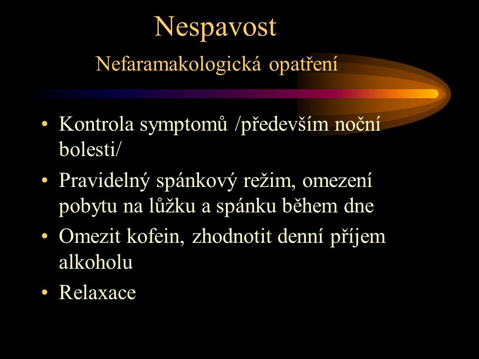 Nespavost Nefaramakologická opatření Kontrola symptomů /především noční bolesti/ Pravidelný spánkový režim, omezení pobytu na lůžku a spánku během dne Omezit kofein, zhodnotit denní příjem alkoholu Relaxace