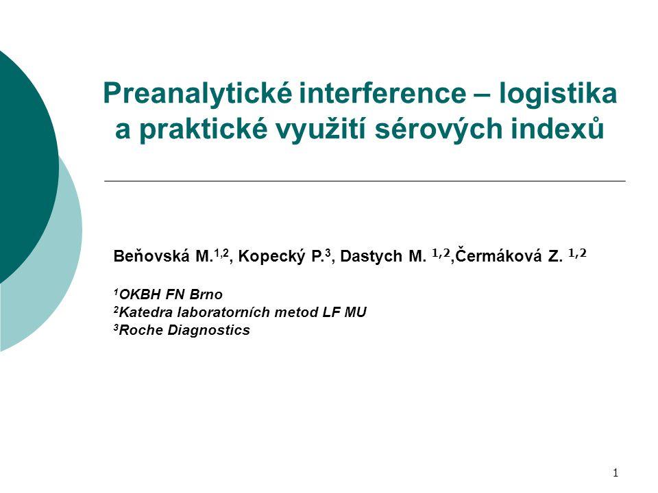 1 Preanalytické interference – logistika a praktické využití sérových indexů Beňovská M. 1,2, Kopecký P. 3, Dastych M. 1,2,Čermáková Z. 1,2 1 OKBH FN