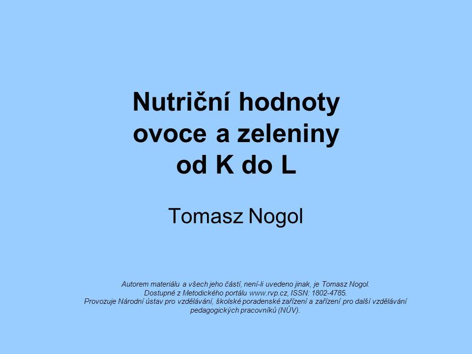Nutriční hodnoty ovoce a zeleniny od K do L Tomasz Nogol Autorem materiálu a všech jeho částí, není-li uvedeno jinak, je Tomasz Nogol. Dostupné z Meto
