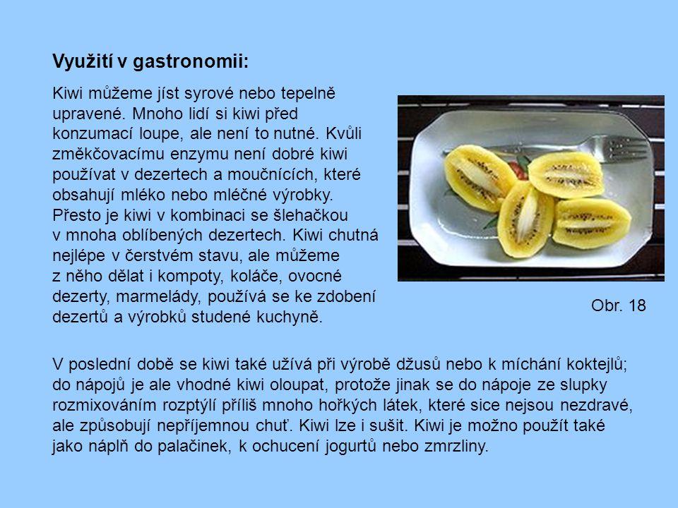 Využití v gastronomii: Kiwi můžeme jíst syrové nebo tepelně upravené. Mnoho lidí si kiwi před konzumací loupe, ale není to nutné. Kvůli změkčovacímu e