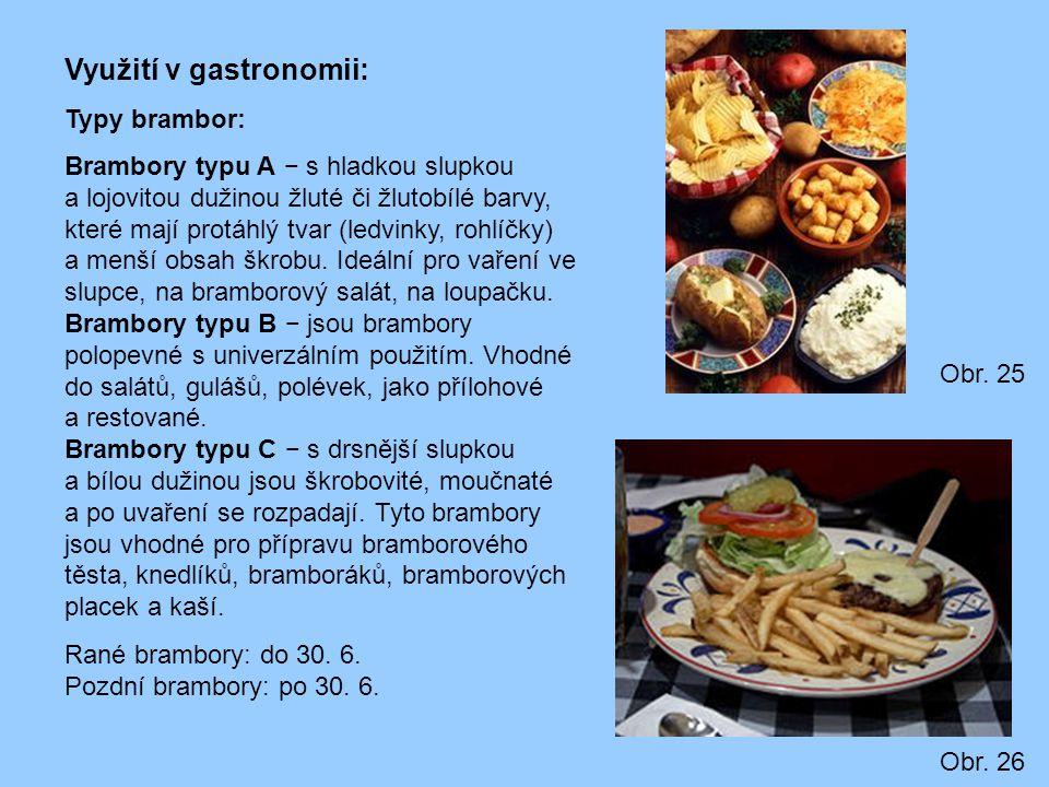 Využití v gastronomii: Typy brambor: Brambory typu A − s hladkou slupkou a lojovitou dužinou žluté či žlutobílé barvy, které mají protáhlý tvar (ledvi