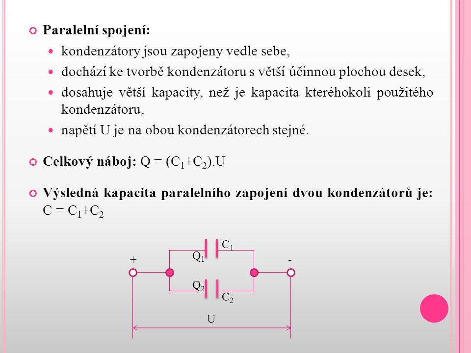 Paralelní spojení: kondenzátory jsou zapojeny vedle sebe, dochází ke tvorbě kondenzátoru s větší účinnou plochou desek, dosahuje větší kapacity, než j
