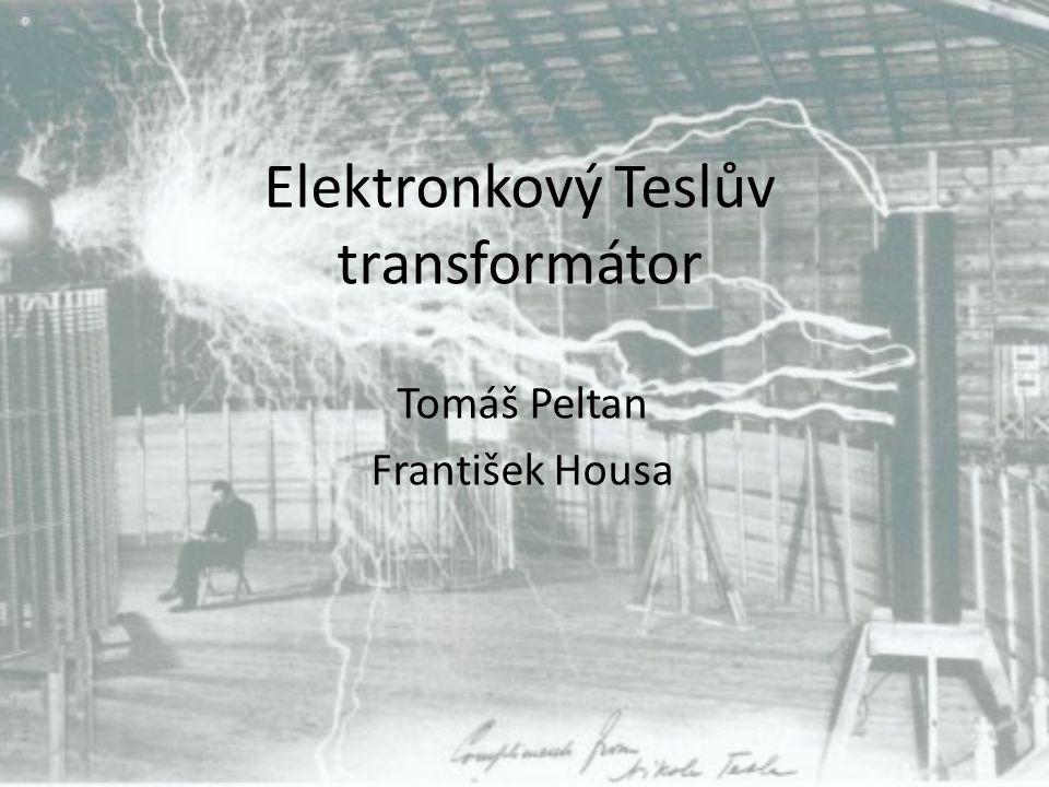 Elektronkový Teslův transformátor Tomáš Peltan František Housa