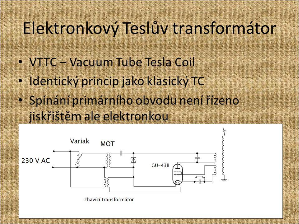 Elektronkový Teslův transformátor VTTC – Vacuum Tube Tesla Coil Identický princip jako klasický TC Spínání primárního obvodu není řízeno jiskřištěm al