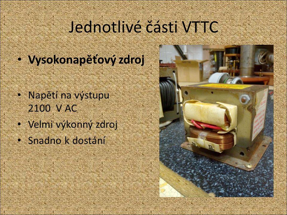 Jednotlivé části VTTC Vysokonapěťový zdroj Napětí na výstupu 2100 V AC Velmi výkonný zdroj Snadno k dostání