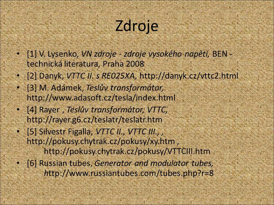 Zdroje [1] V. Lysenko, VN zdroje - zdroje vysokého napětí, BEN - technická literatura, Praha 2008 [2] Danyk, VTTC II. s RE025XA, http://danyk.cz/vttc2