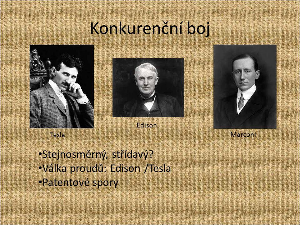 Konkurenční boj Stejnosměrný, střídavý? Válka proudů: Edison /Tesla Patentové spory Tesla Edison Marconi